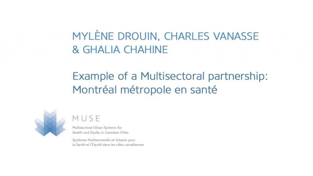 Mylène Drouin, Charles Vanasse, Ghalia Chahine - Example of a Multisectoral partnership (MP): Montréal métropole en santé